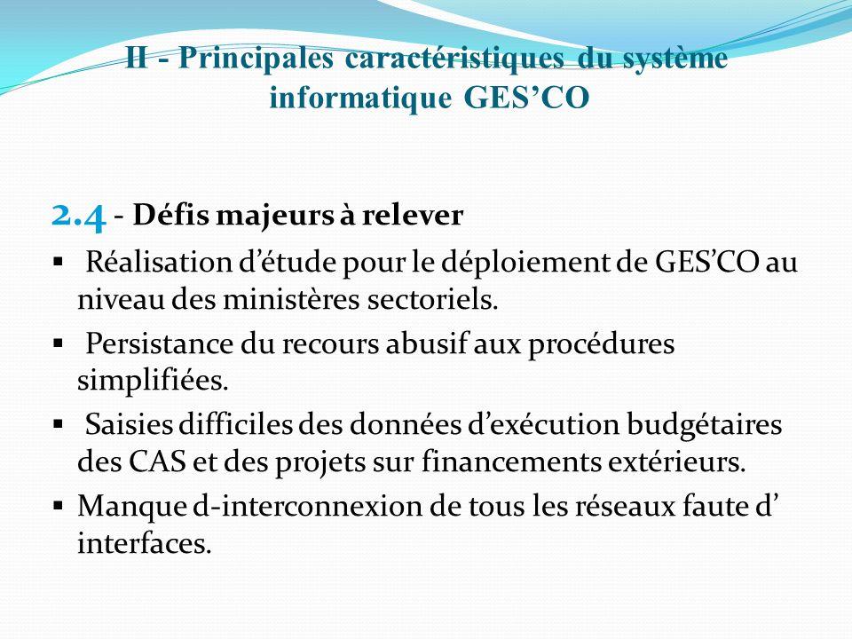 II - Principales caractéristiques du système informatique GESCO 2.4 - Défis majeurs à relever Réalisation détude pour le déploiement de GESCO au nivea