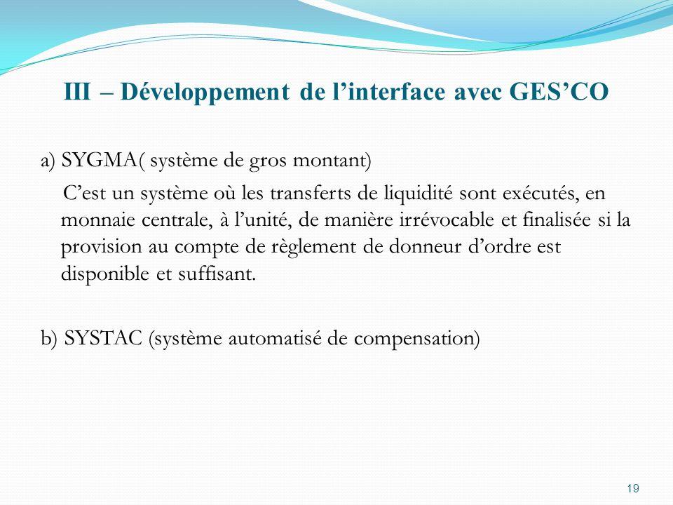 III – Développement de linterface avec GESCO a) SYGMA( système de gros montant) Cest un système où les transferts de liquidité sont exécutés, en monna