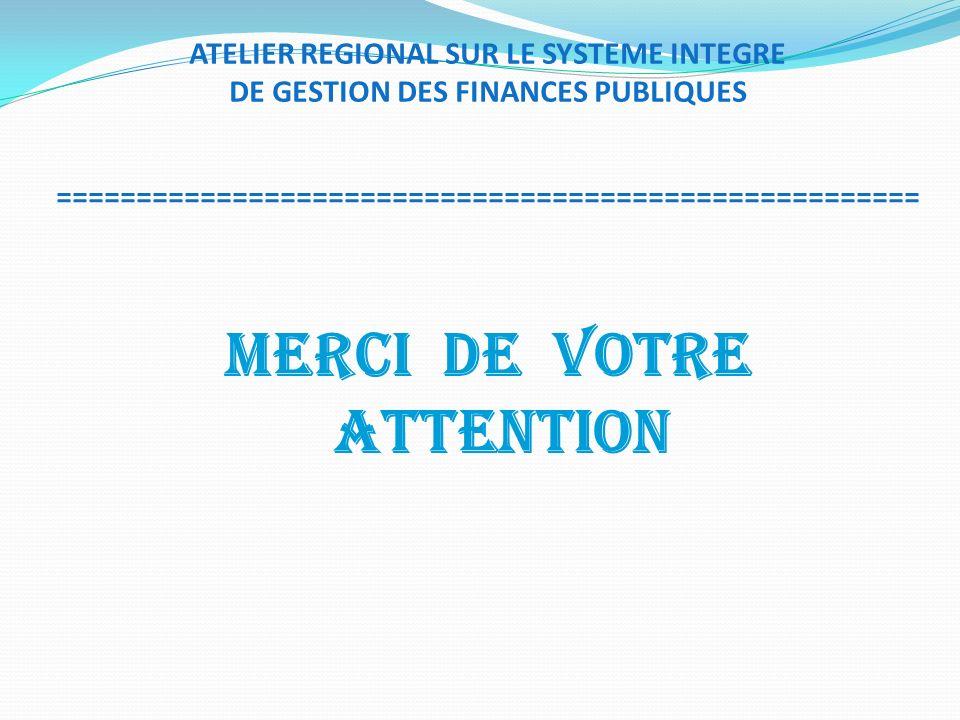ATELIER REGIONAL SUR LE SYSTEME INTEGRE DE GESTION DES FINANCES PUBLIQUES ====================================================== MERCI DE VOTRE ATTENT
