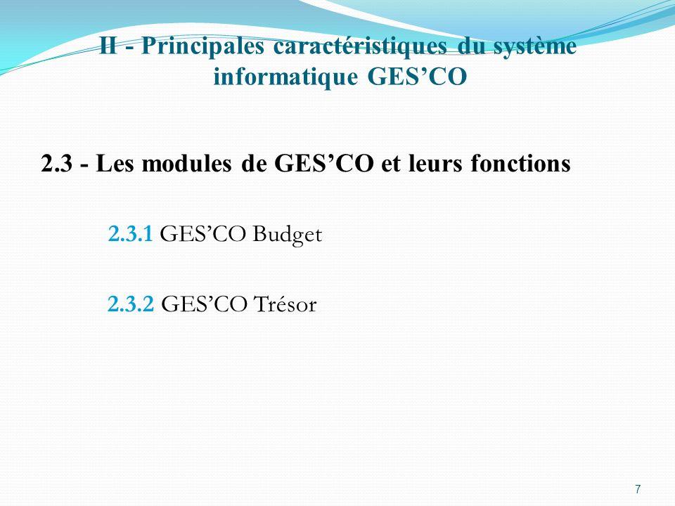 II - Principales caractéristiques du système informatique GESCO 2.3.1 GESCO Budget Gesco Préparation: Intégration des données budgétaires dans loptique de la préparation de la Loi de Finances Après promulgation de la loi de finances, les états développés des dépenses sont déversés dans le module exécution,, par une seule validation (un clic).