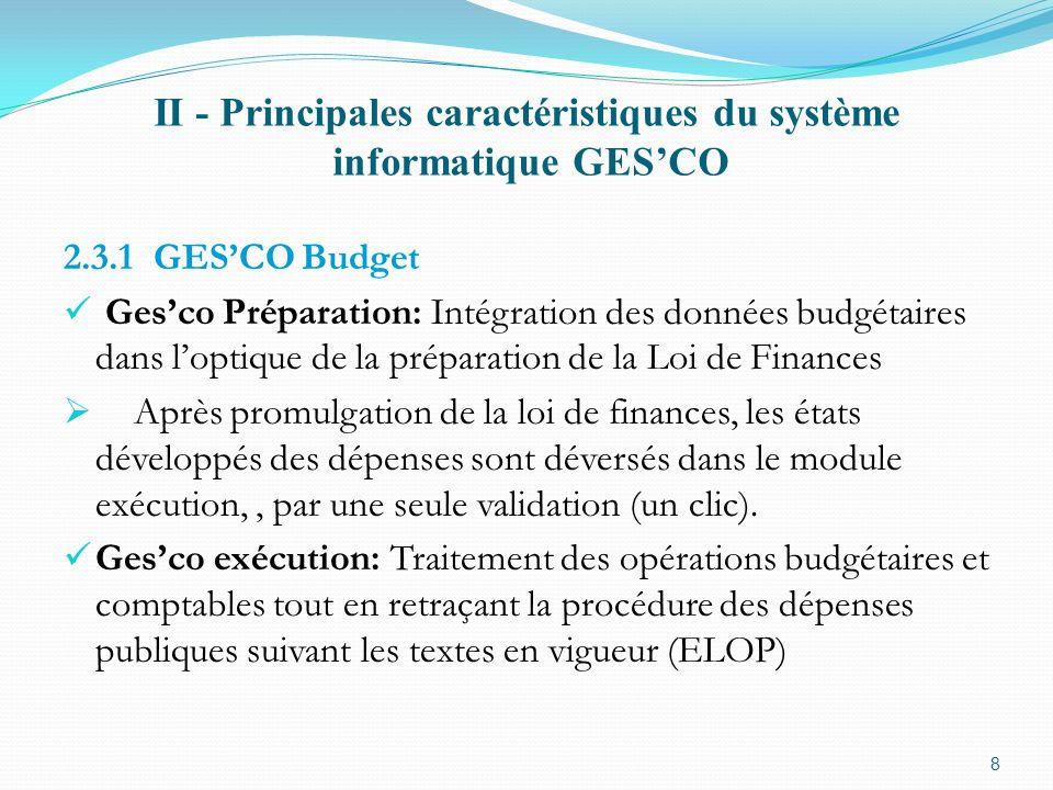 II - Principales caractéristiques du système informatique GESCO Procédure schématique dexécution des dépenses Les Etats financiers générés par GESCO et leur consultation Lien avec le Compte Administratif 9