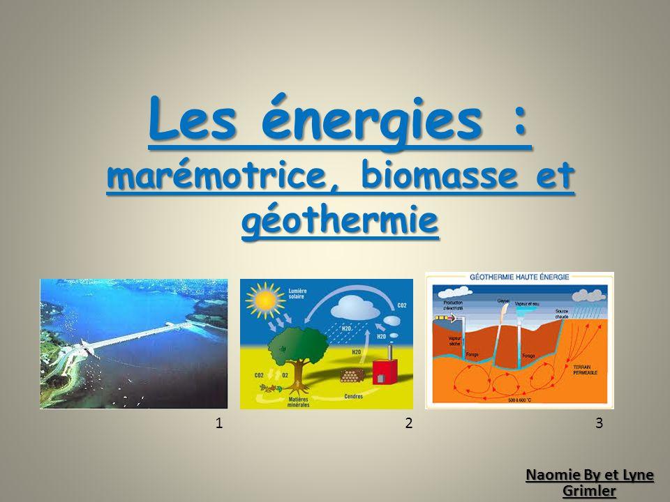 Les énergies : marémotrice, biomasse et géothermie Naomie By et Lyne Grimler 123