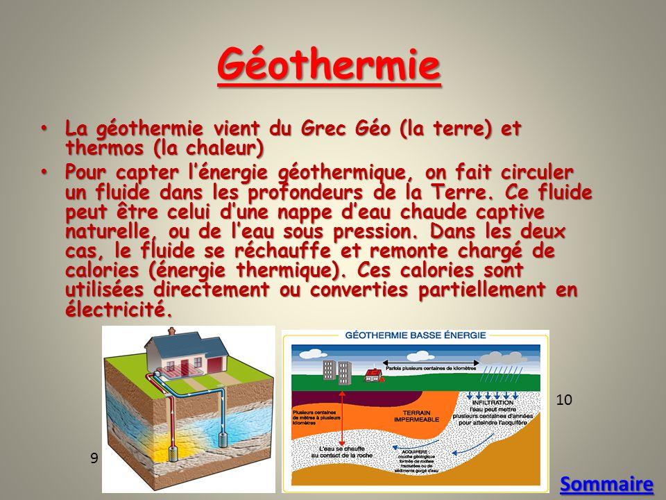Géothermie La géothermie vient du Grec Géo (la terre) et thermos (la chaleur) La géothermie vient du Grec Géo (la terre) et thermos (la chaleur) Pour capter lénergie géothermique, on fait circuler un fluide dans les profondeurs de la Terre.