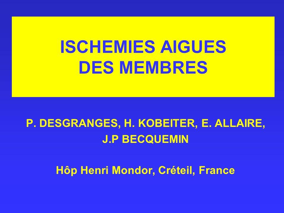 ISCHEMIES AIGUES DES MEMBRES P. DESGRANGES, H. KOBEITER, E. ALLAIRE, J.P BECQUEMIN Hôp Henri Mondor, Créteil, France