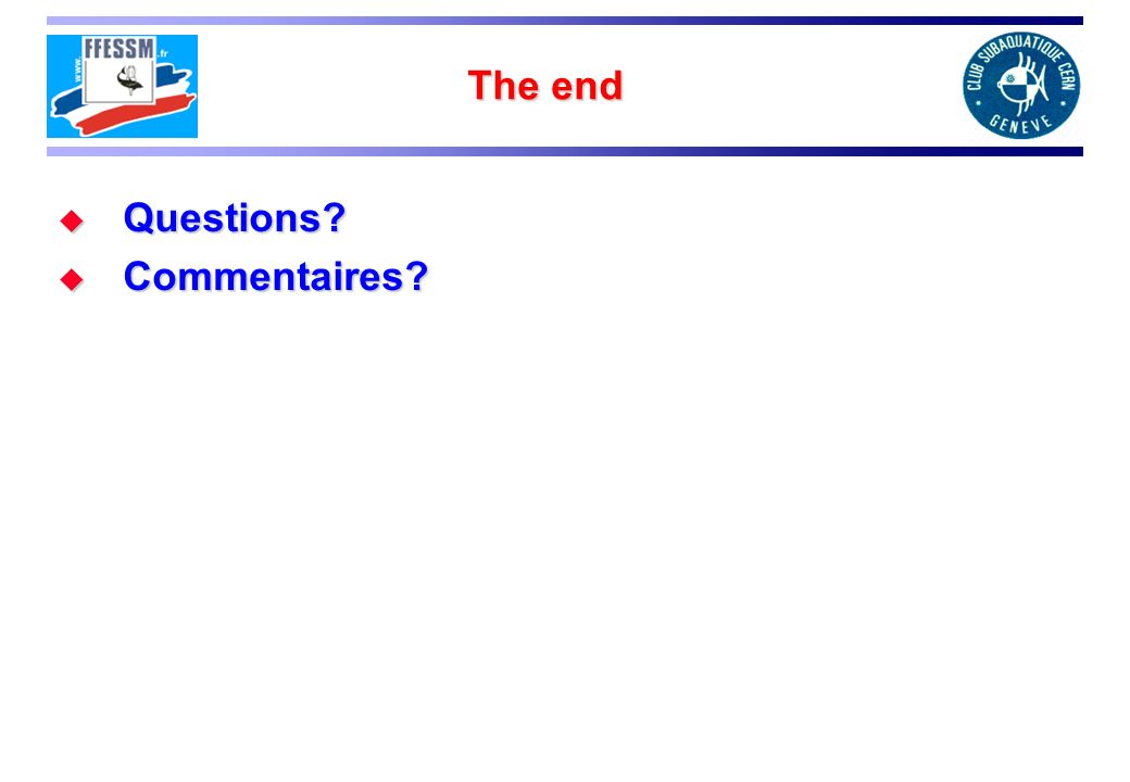 The end Questions? Questions? Commentaires? Commentaires?