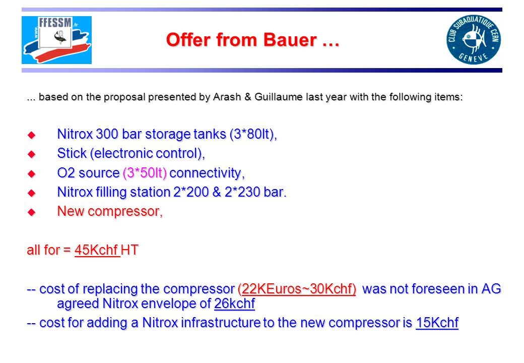 Offer from Bauer …... based on the proposal presented by Arash & Guillaume last year with the following items: Nitrox 300 bar storage tanks (3*80lt),
