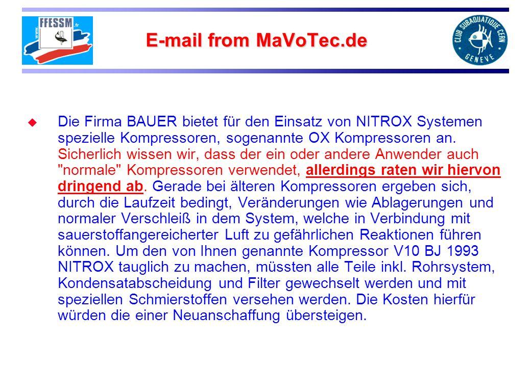 E-mail from MaVoTec.de Die Firma BAUER bietet für den Einsatz von NITROX Systemen spezielle Kompressoren, sogenannte OX Kompressoren an. Sicherlich wi