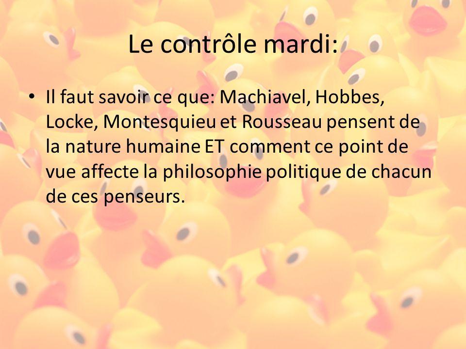 Le contrôle mardi: Il faut savoir ce que: Machiavel, Hobbes, Locke, Montesquieu et Rousseau pensent de la nature humaine ET comment ce point de vue af