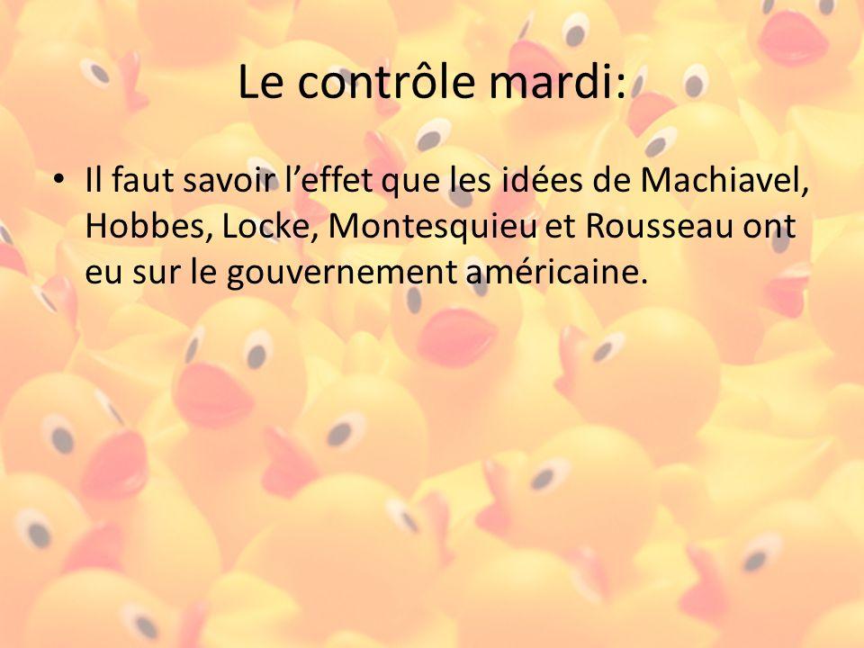 Le contrôle mardi: Il faut savoir leffet que les idées de Machiavel, Hobbes, Locke, Montesquieu et Rousseau ont eu sur le gouvernement américaine.