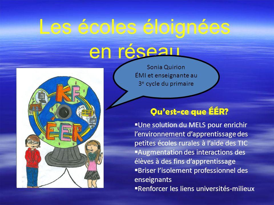 Les écoles éloignées en réseau Sonia Quirion ÉMI et enseignante au 3 e cycle du primaire Quest-ce que ÉÉR.
