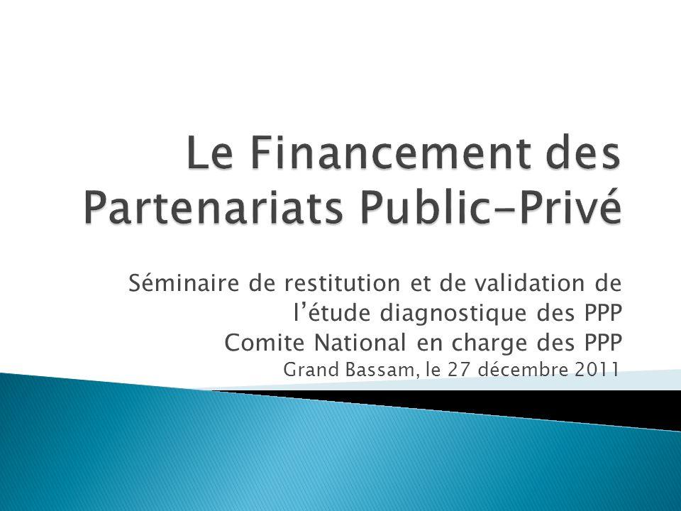 Séminaire de restitution et de validation de l étude diagnostique des PPP Comite National en charge des PPP Grand Bassam, le 27 décembre 2011