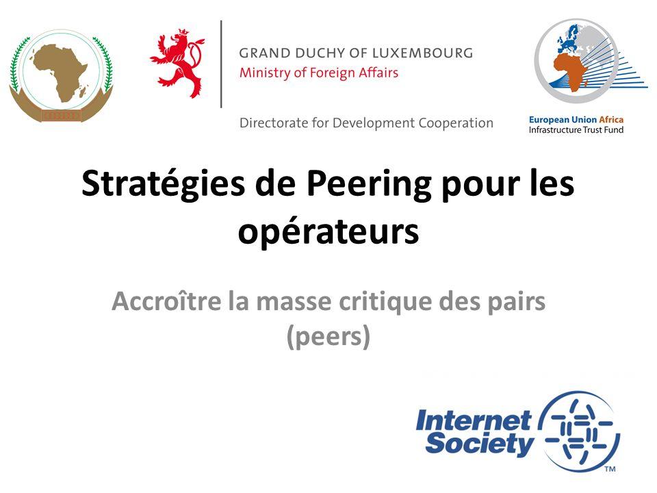 Stratégies de Peering pour les opérateurs Accroître la masse critique des pairs (peers)