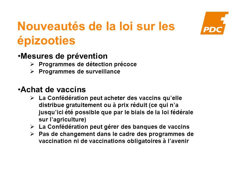 Nouveautés de la loi sur les épizooties Mesures de prévention Programmes de détection précoce Programmes de surveillance Achat de vaccins La Confédéra