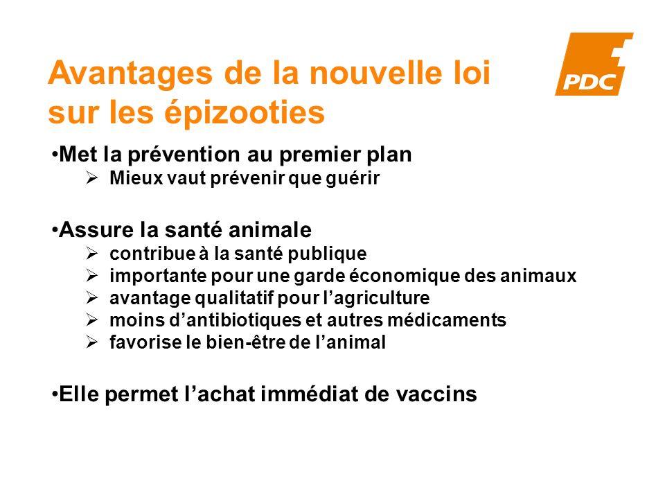 Avantages de la nouvelle loi sur les épizooties Met la prévention au premier plan Mieux vaut prévenir que guérir Assure la santé animale contribue à l