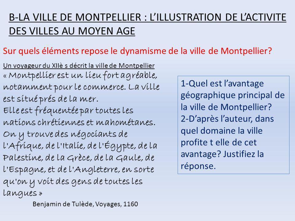 B-LA VILLE DE MONTPELLIER : LILLUSTRATION DE LACTIVITE DES VILLES AU MOYEN AGE Sur quels éléments repose le dynamisme de la ville de Montpellier? Un v