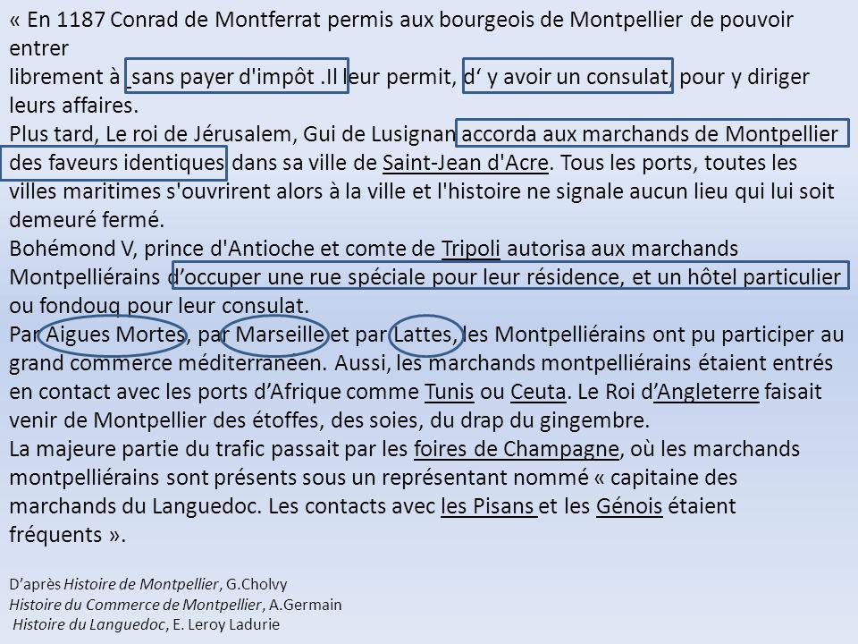 « En 1187 Conrad de Montferrat permis aux bourgeois de Montpellier de pouvoir entrer librement à sans payer d'impôt.Il leur permit, d y avoir un consu