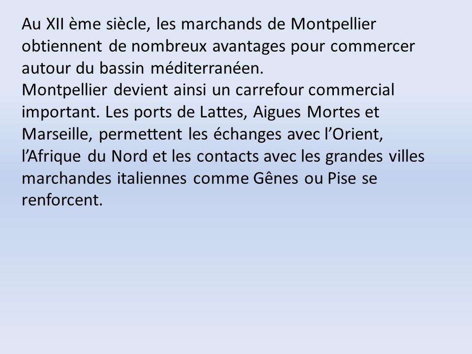 Au XII ème siècle, les marchands de Montpellier obtiennent de nombreux avantages pour commercer autour du bassin méditerranéen. Montpellier devient ai