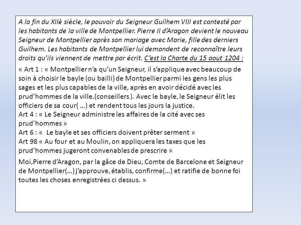 A la fin du XIIè siècle, le pouvoir du Seigneur Guilhem VIII est contesté par les habitants de la ville de Montpellier. Pierre II dAragon devient le n