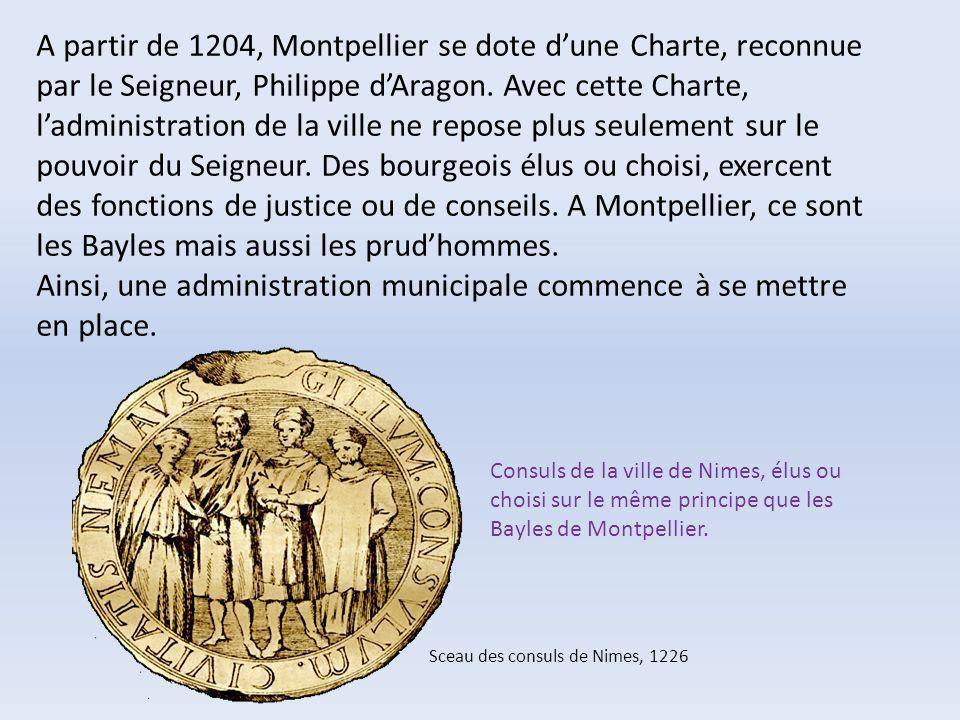 A partir de 1204, Montpellier se dote dune Charte, reconnue par le Seigneur, Philippe dAragon. Avec cette Charte, ladministration de la ville ne repos