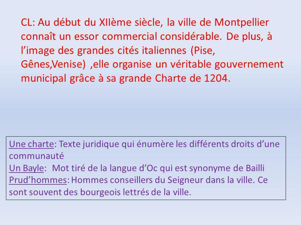 CL: Au début du XIIème siècle, la ville de Montpellier connaît un essor commercial considérable. De plus, à limage des grandes cités italiennes (Pise,
