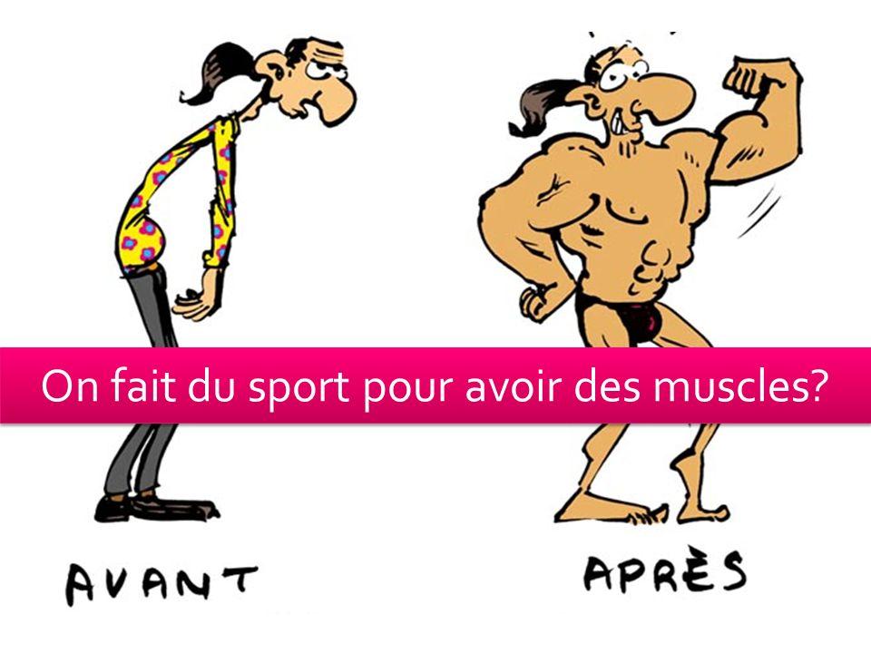 On fait du sport pour avoir des muscles?