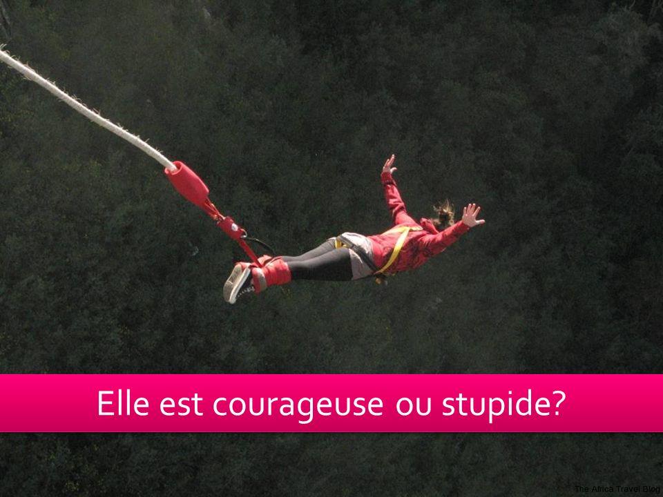 Elle est courageuse ou stupide?