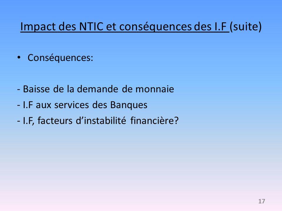 Impact des NTIC et conséquences des I.F (suite) Conséquences: - Baisse de la demande de monnaie - I.F aux services des Banques - I.F, facteurs dinstab