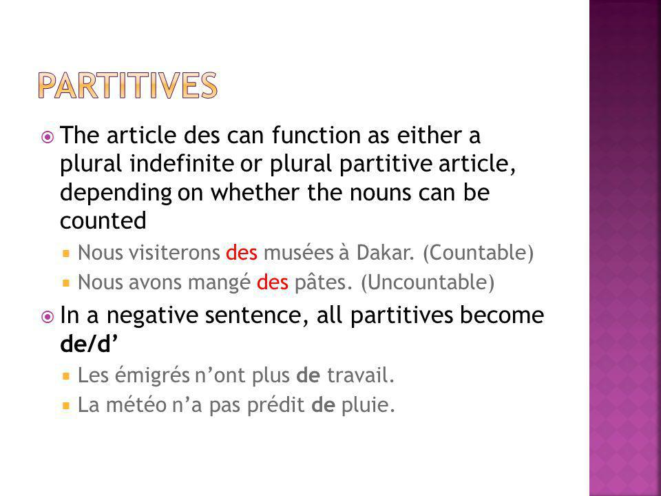 The article des can function as either a plural indefinite or plural partitive article, depending on whether the nouns can be counted Nous visiterons des musées à Dakar.