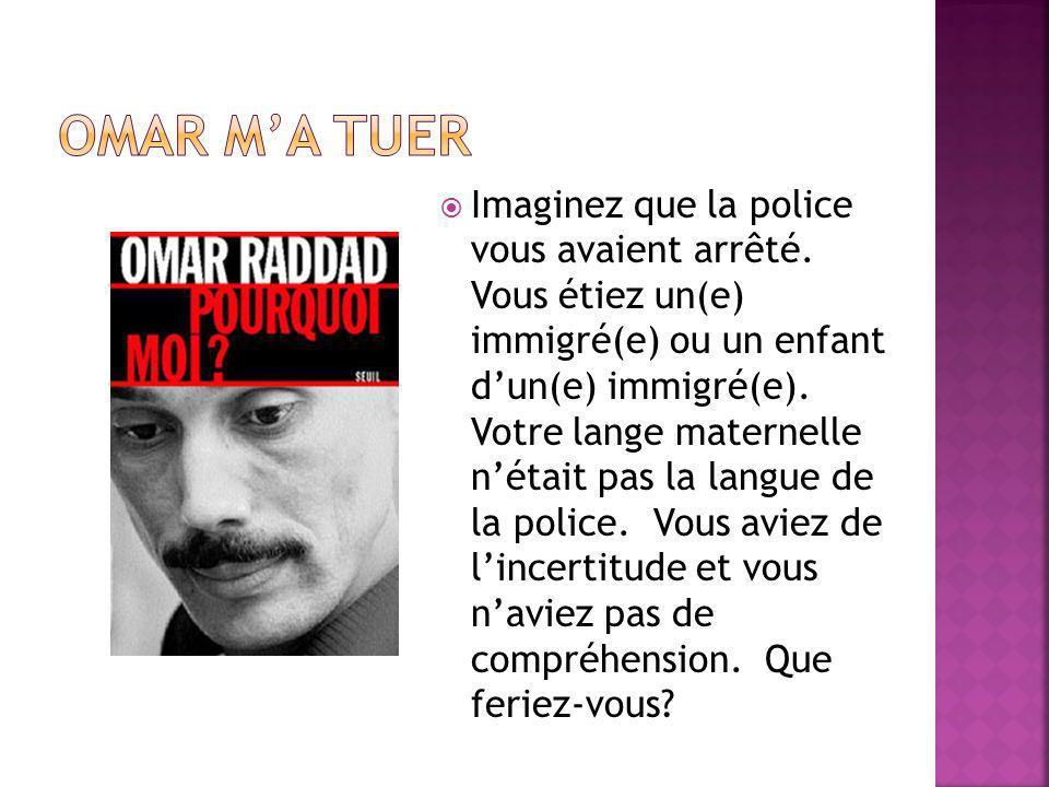 Imaginez que la police vous avaient arrêté. Vous étiez un(e) immigré(e) ou un enfant dun(e) immigré(e). Votre lange maternelle nétait pas la langue de