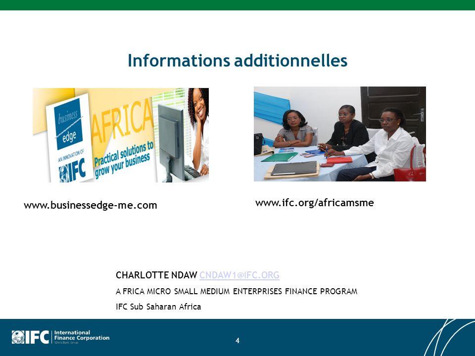 Informations additionnelles 4 www.businessedge-me.com www.ifc.org/africamsme CHARLOTTE NDAW CNDAW1@IFC.ORGCNDAW1@IFC.ORG A FRICA MICRO SMALL MEDIUM EN