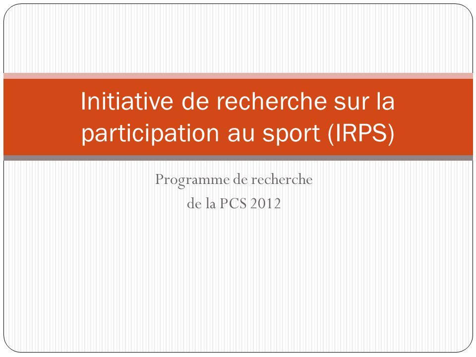 Programme de recherche de la PCS 2012 Initiative de recherche sur la participation au sport (IRPS)