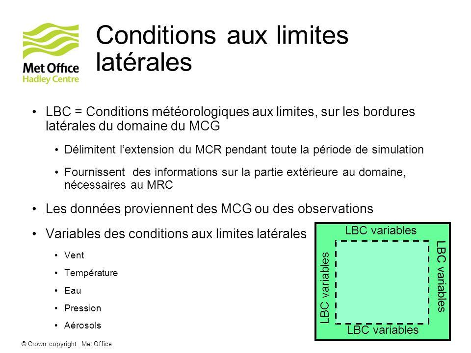 © Crown copyright Met Office Conditions aux limites latérales LBC = Conditions météorologiques aux limites, sur les bordures latérales du domaine du M