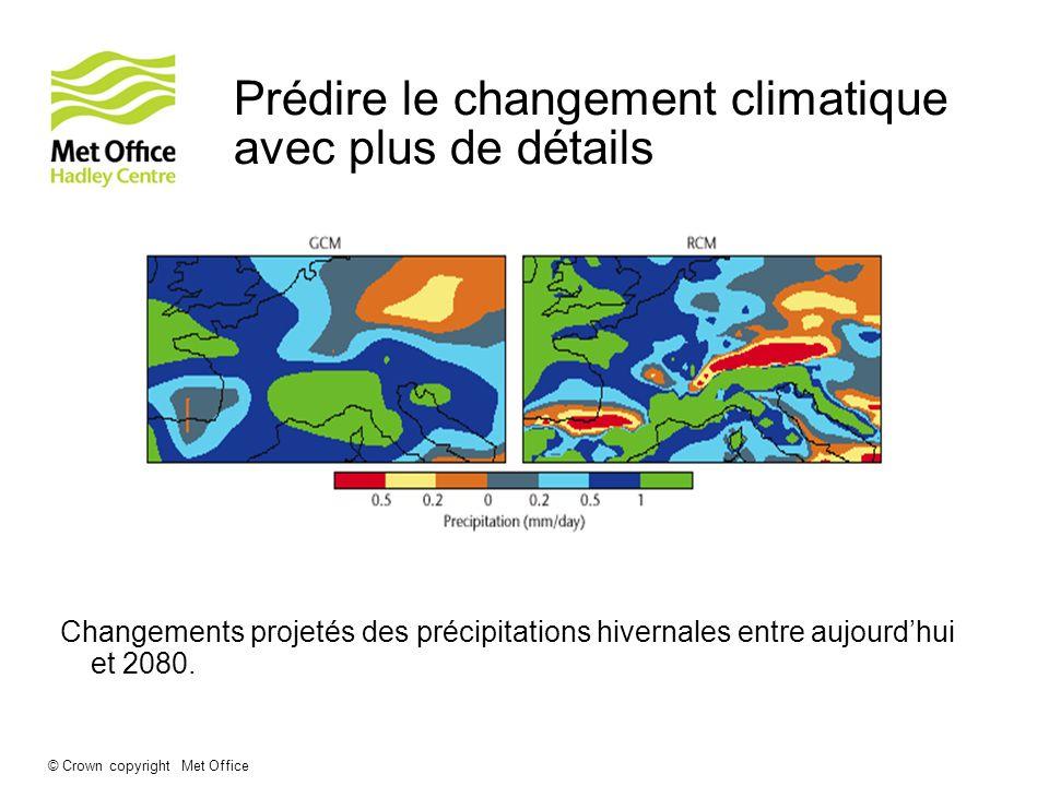 © Crown copyright Met Office Prédire le changement climatique avec plus de détails Changements projetés des précipitations hivernales entre aujourdhui