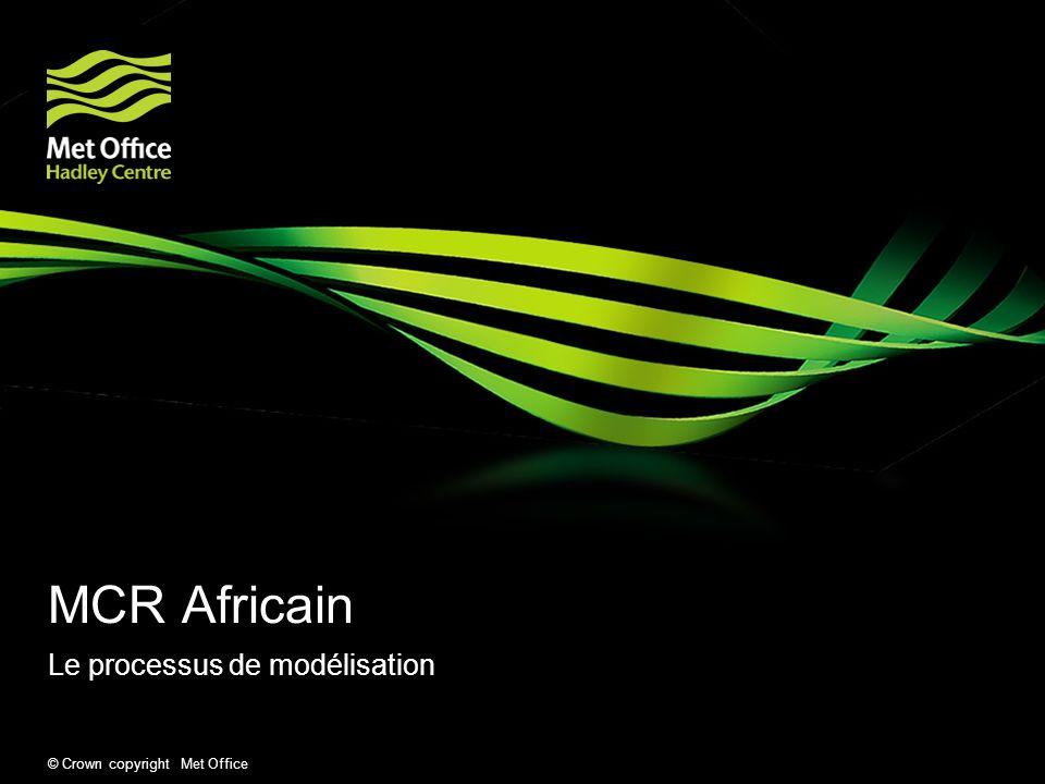 © Crown copyright Met Office MCR Africain Le processus de modélisation