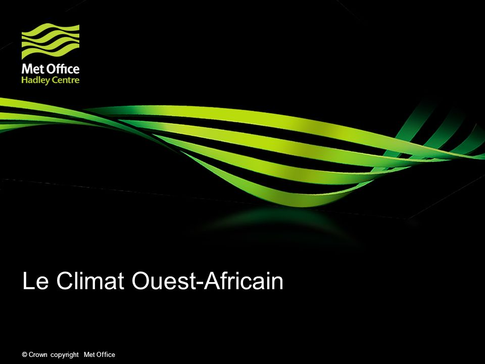 © Crown copyright Met Office Le Climat Ouest-Africain