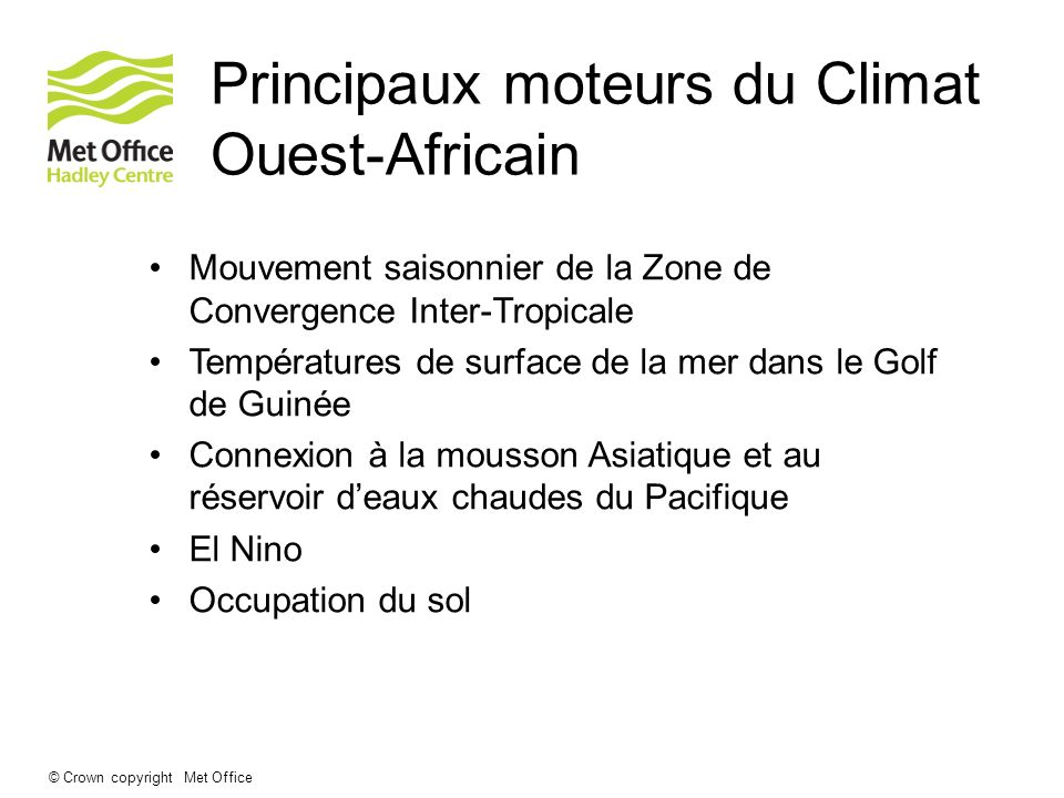 © Crown copyright Met Office Principaux moteurs du Climat Ouest-Africain Mouvement saisonnier de la Zone de Convergence Inter-Tropicale Températures d