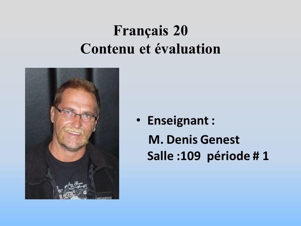 Français 20 Contenu et évaluation Enseignant : M. Denis Genest Salle :109 période # 1