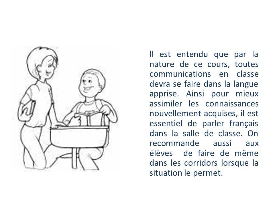 Attentes Il est entendu que par la nature de ce cours, toutes communications en classe devra se faire dans la langue apprise.