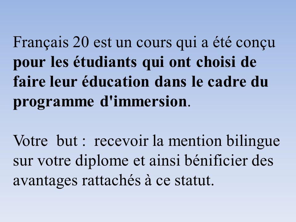 Français 20 est un cours qui a été conçu pour les étudiants qui ont choisi de faire leur éducation dans le cadre du programme d immersion.
