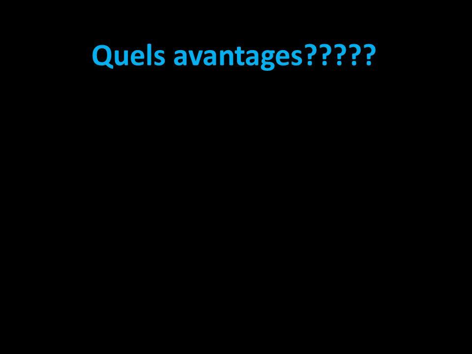 Quels avantages?????