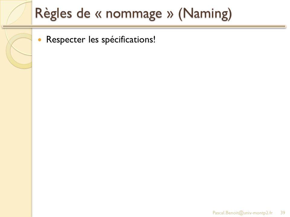 Règles de « nommage » (Naming) Respecter les spécifications! Pascal.Benoit@univ-montp2.fr39