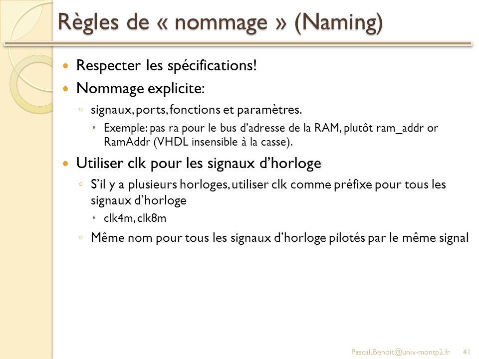 Règles de « nommage » (Naming) Respecter les spécifications! Nommage explicite: signaux, ports, fonctions et paramètres. Exemple: pas ra pour le bus d