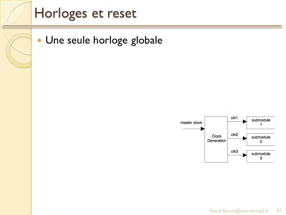 Horloges et reset Une seule horloge globale Pascal.Benoit@univ-montp2.fr47