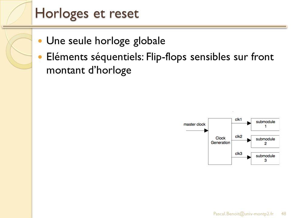 Horloges et reset Une seule horloge globale Eléments séquentiels: Flip-flops sensibles sur front montant dhorloge Pascal.Benoit@univ-montp2.fr48