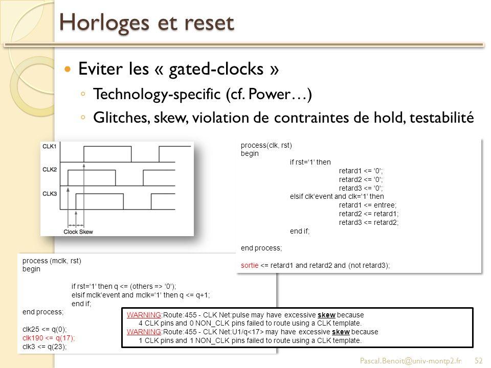 Horloges et reset Eviter les « gated-clocks » Technology-specific (cf. Power…) Glitches, skew, violation de contraintes de hold, testabilité Pascal.Be