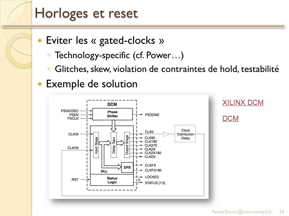 Horloges et reset Eviter les « gated-clocks » Technology-specific (cf. Power…) Glitches, skew, violation de contraintes de hold, testabilité Exemple d