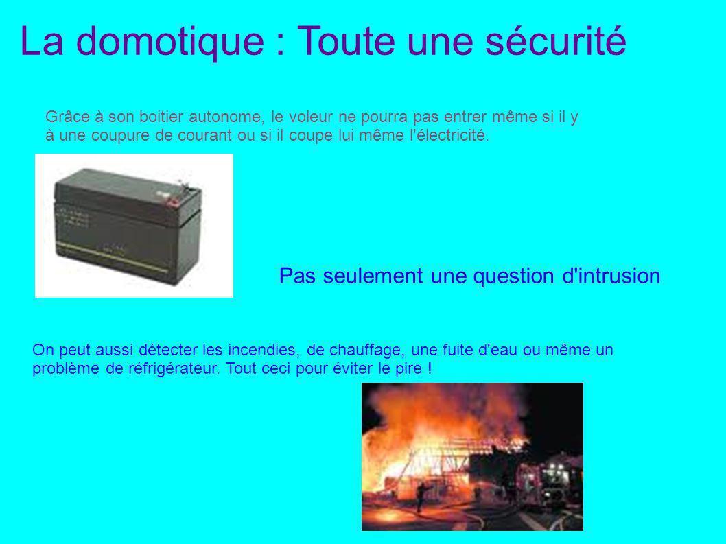 La domotique : Toute une sécurité Grâce à son boitier autonome, le voleur ne pourra pas entrer même si il y à une coupure de courant ou si il coupe lu