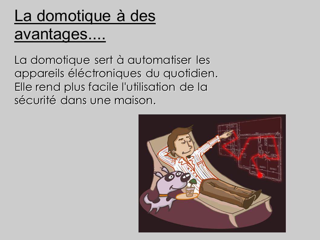 La domotique à des avantages.... La domotique sert à automatiser les appareils éléctroniques du quotidien. Elle rend plus facile l'utilisation de la s