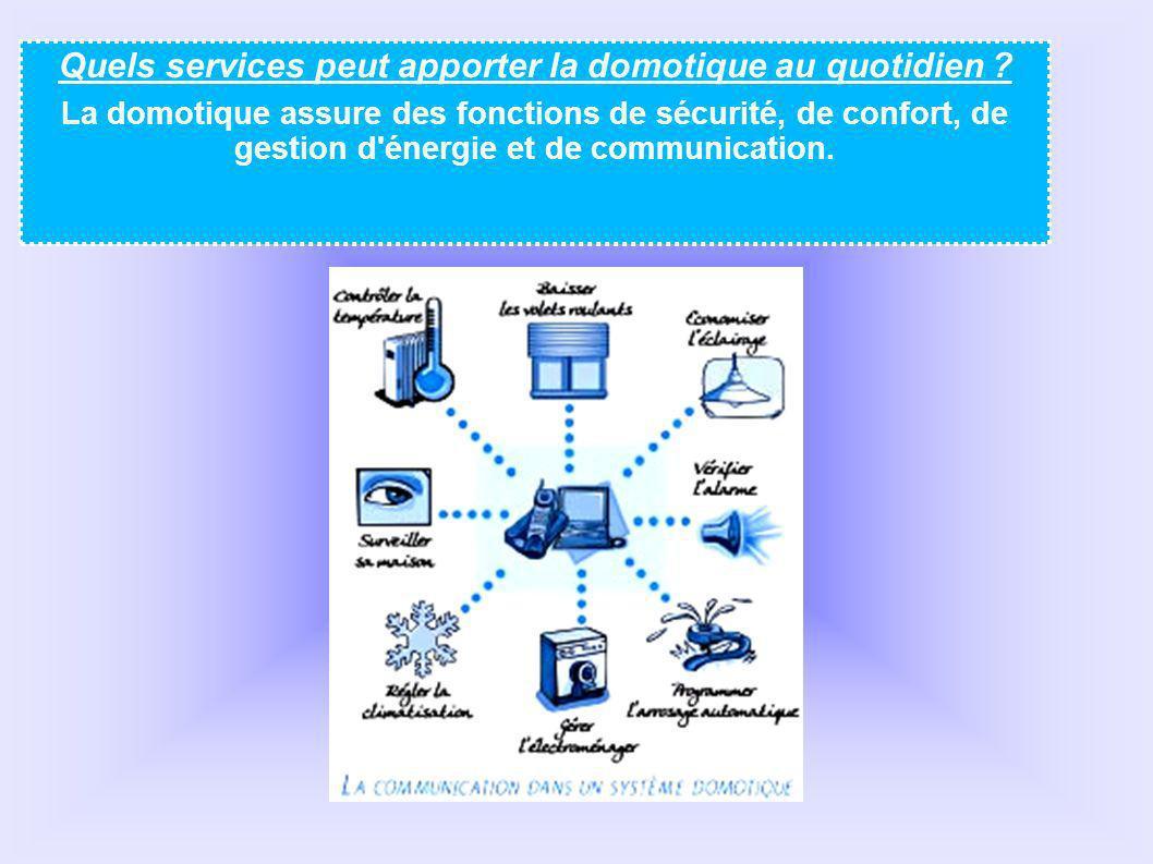 Quels services peut apporter la domotique au quotidien ? La domotique assure des fonctions de sécurité, de confort, de gestion d'énergie et de communi