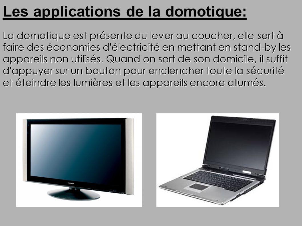 Les applications de la domotique: La domotique est présente du lever au coucher, elle sert à faire des économies d'électricité en mettant en stand-by